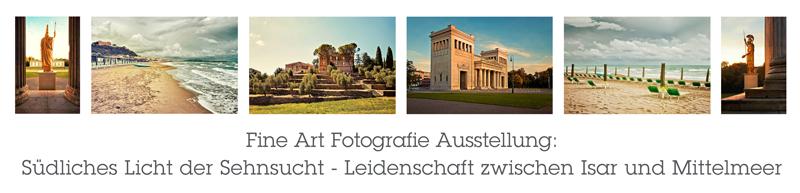 Fine Art Fotografie Ausstellung: Südliches Licht der Sehnsucht - Leidenschaft zwischen Isar und Mittelmeer